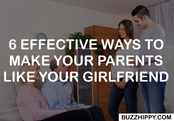 Effective Ways To Make Your Parents Like Your Girlfriend